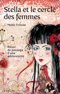 Stella et le cercle des femmes, Rituel de passage d'une adolescente- Maïtïé Trelaün