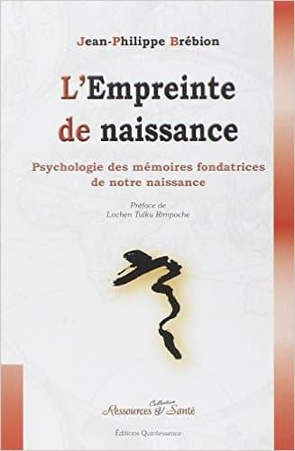 L'empreinte de naissance, psychologie des mémoires fondatrices de notre naissance – Jean-Philippe Brébion